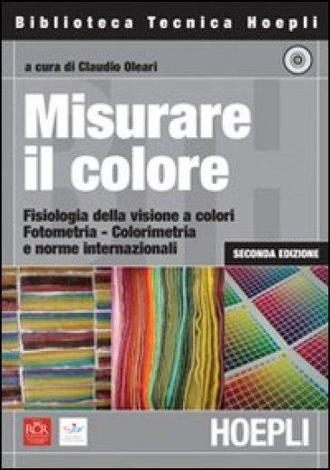 Misurare il colore. Con CD-ROM - C. Oleari |