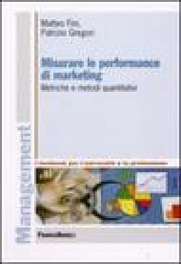 Misurare le performance di marketing. Metriche e metodi quantitativi - Matteo Fini pdf epub