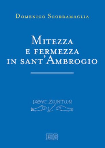 Mitezza e fermezza in sant'Ambrogio - Domenico Scordamaglia | Kritjur.org