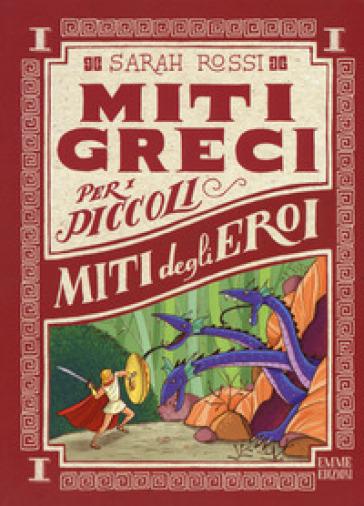 Miti degli eroi. Miti greci per i piccoli. - Sarah Rossi | Rochesterscifianimecon.com
