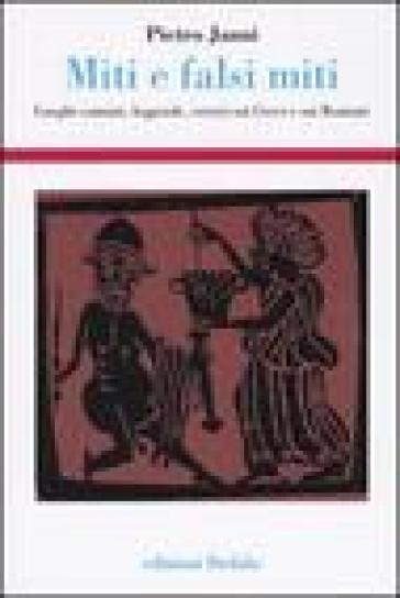 Miti e falsi miti. Luoghi comuni, leggende, errori sui Greci e sui Romani - Pietro Janni pdf epub
