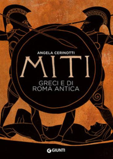 Miti greci e di Roma antica - Angela Cerinotti |