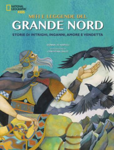 Miti e leggende del grande Nord. Storie di intrighi, inganni, amore e vendetta. Ediz. a colori - Donna Jo Napoli |