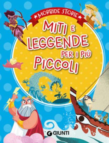Miti e leggende per i più piccoli. Ediz. a colori - Elisa Prati |