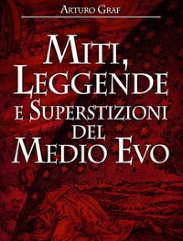 Miti, leggende e superstizioni del medio evo - Arturo Graf |