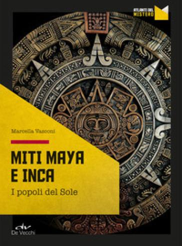 Miti maya e inca. I popoli del sole - Marcella Vasconi | Ericsfund.org