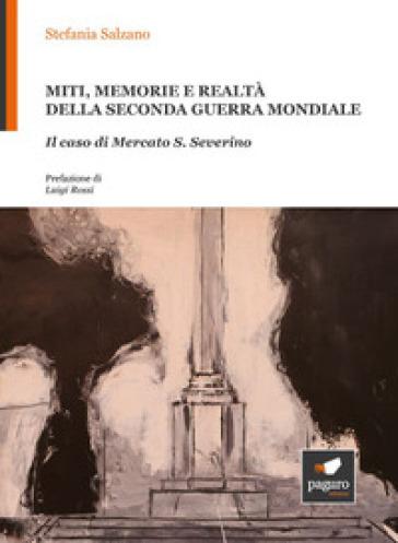 Miti, memorie e realtà della seconda guerra mondiale. Il caso di Mercato S. Severino - Stefania Salzano |