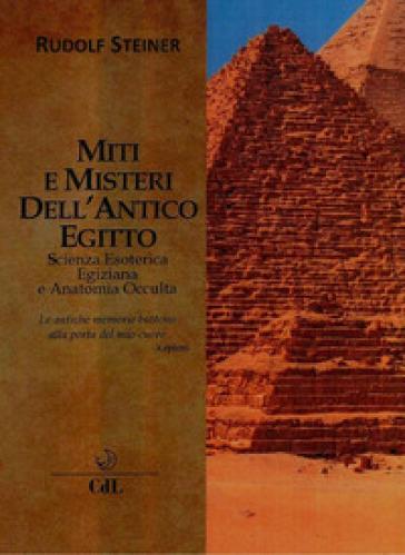 Miti e misteri dell'antico Egitto. Scienza esoterica egiziana e anatomia occulta - Rudolph Steiner | Jonathanterrington.com