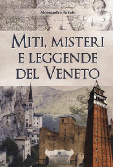 Miti, misteri e leggende del Veneto - Alessandra Artale |