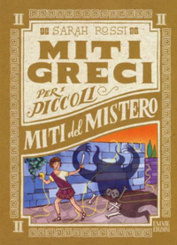 Miti del mistero. Miti greci per i piccoli. 2. - Sarah Rossi | Rochesterscifianimecon.com