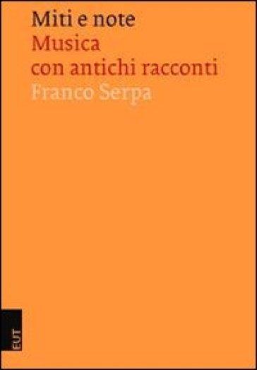 Miti e note. Musica con antichi racconti - Franco Serpa |