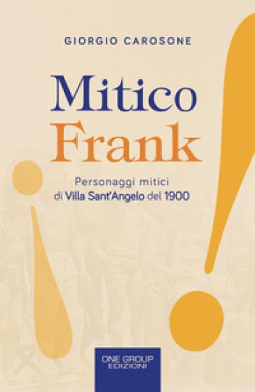 Mitico Frank. Personaggi mitici di Villa Sant'Angelo del 1900 - Giorgio Carosone |