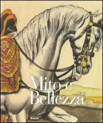 Mito e bellezza. Catalogo della mostra (Lucca, 6 dicembre 2009-7 marzo 2010; Roma, 29 aprile-18 luglio 2010) - V. Gini Bartoli  