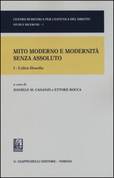 Mito moderno e modernità senza assoluto. 1.L'altra filosofia - D. M. Cananzi   Rochesterscifianimecon.com