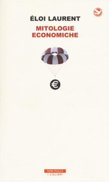 Mitologie economiche - Eloi Laurent |