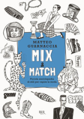 Mix & Match. Piccola enciclopedia di stili per capire la moda. Ediz. illustrata