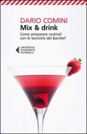 Mix & drink. Come preparare cocktail con le tecniche del barchef - Dario Comini |