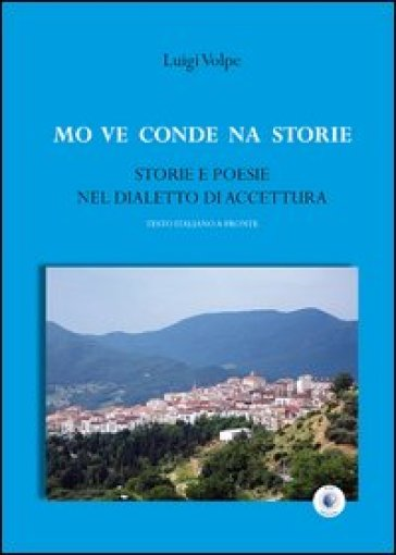 Mo ve conde na storie. Storie e poesie nel dialetto di Accettura - Luigi Volpe   Ericsfund.org