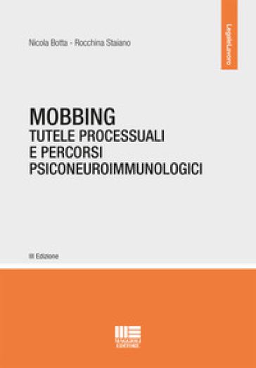 Mobbing. Tutele processuali e percorsi psiconeuroimmunologici. Con espansione online - Nicola Botta  