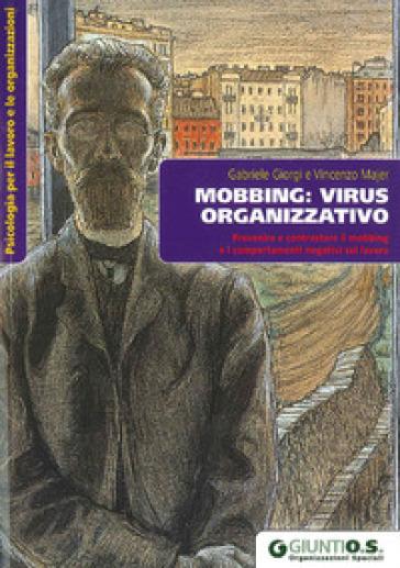 Mobbing: virus organizzativo. Prevenire e contrastare il mobbing e i comportamenti negativi sul lavoro - Gabriele Giorgi | Ericsfund.org