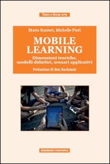 Mobile learning. Dimensioni teoriche, modelli didattici, scenari applicativi - Maria Ranieri |