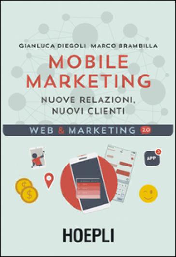 Mobile marketing. Nuove relazioni, nuovi clienti - Gianluca Diegoli | Thecosgala.com