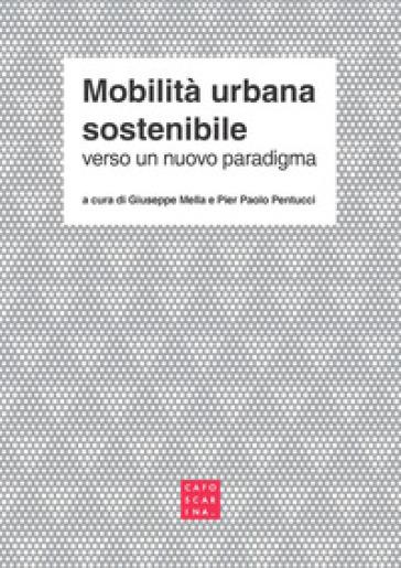 Mobilità urbana sostenibile. Verso un nuovo paradigma - G. Mella |