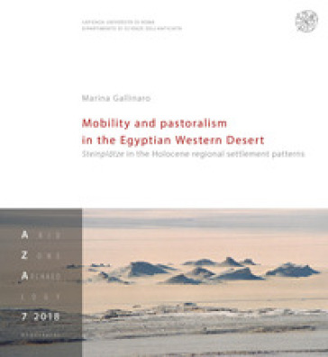 Mobility and pastoralism in the Egyptian Western Desert. Steinplatze in the Holocene regional settlement patterns - Marina Gallinaro |