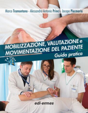 Mobilizzazione, valutazione e movimentazione del paziente. Guida pratica - Marco Tramontano |