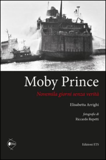 Moby Prince novemila giorni senza verità - Elisabetta Arrighi |