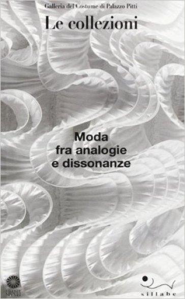 Moda fra analogie e dissonanze. Galleria del Costume di Palazzo Pitti. Le collezioni - C. Chiarelli pdf epub