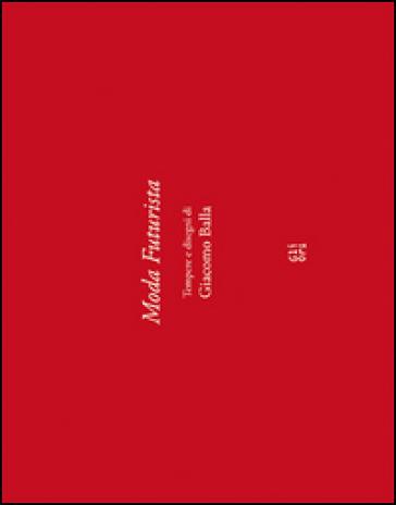 Moda futurista. Disegni e tempere di Giacomo Balla - Carla Cerutti   Rochesterscifianimecon.com
