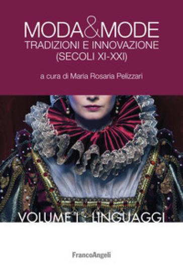 Moda & mode. Tradizioni e innovazione (secoli XI-XXI). 1: Linguaggi - M. R. Pelizzari pdf epub