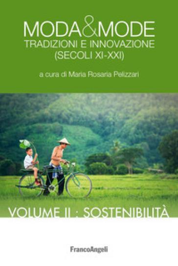 Moda & mode. Tradizioni e innovazione (secoli XI-XXI). 2: Sostenibilità - M. R. Pelizzari   Rochesterscifianimecon.com