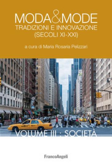 Moda & mode. Tradizioni e innovazione (secoli XI-XXI). 3: Società - M. R. Pelizzari  