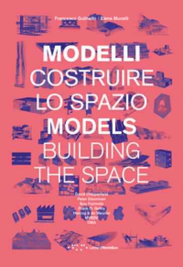 Modelli. Costruire lo spazio. Ediz. italiana e inglese - Francesco Gulinello   Rochesterscifianimecon.com