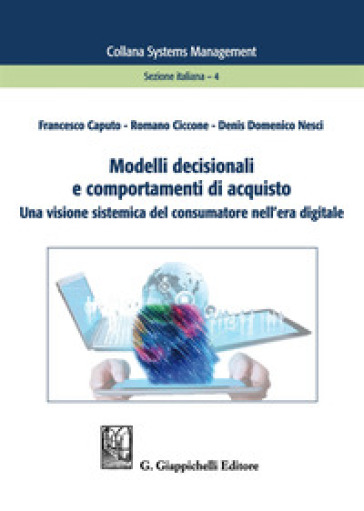 Modelli decisionali e comportamenti di acquisto. Una visione sistemica del consumatore nell'era digitale - Francesco Caputo   Thecosgala.com