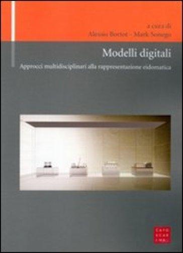 Modelli digitali. Approcci multidisciplinari alla rappresentazione eidomatica - M. Sonego pdf epub