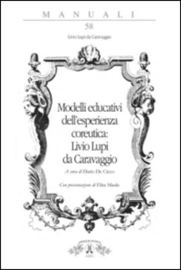 Modelli educativi dell'esperienza coreutica: Livio Lupi da Caravaggio - D. De Cicco |
