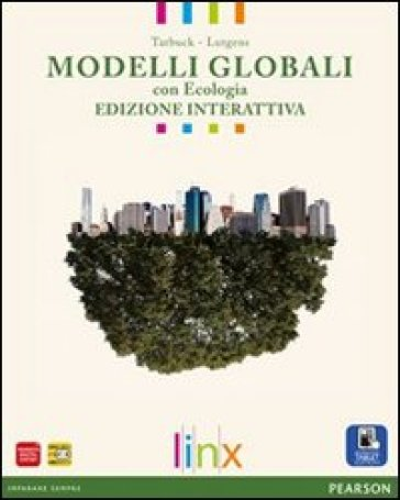 Modelli globali. Vol. unico. Con Ecologia. Ediz. interattiva. Per le Scuole superiori. Con e-book. Con espansione online - Tarbuck |