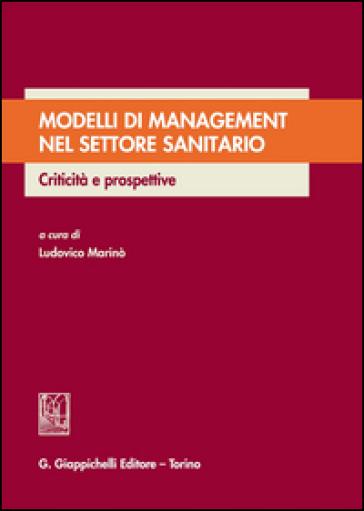 Modelli di management nel settore sanitario. Criticità e prospettive - L. Marinò | Rochesterscifianimecon.com