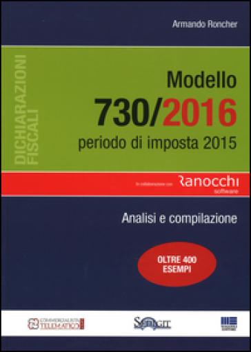 Modello 730/2016. Periodo di imposta 2015. Analisi e compilazione - Armando Roncher | Jonathanterrington.com
