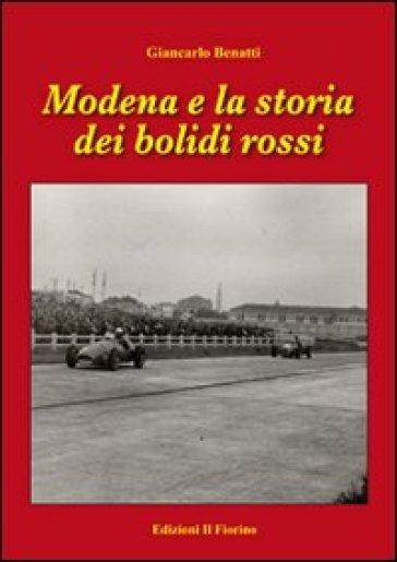 Modena e la storia dei bolidi rossi - Giancarlo Benatti |