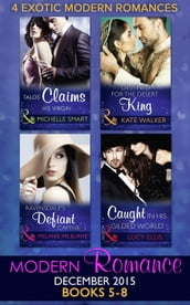 Modern Romance December 2015 Books 5-8: Talos Claims His Virgin / Destined for the Desert King / Ravensdale s Defiant Captive / Caught in His Gilded World