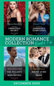 Modern Romance December 2020 Books 1-4: Cinderella s Christmas Secret / His Majesty s Forbidden Temptation / The Italian s Final Redemption / Bound as His Business-Deal Bride
