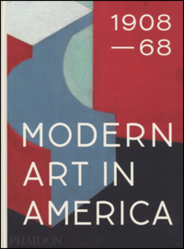 Modern art in America (1908-1968). Ediz. illustrata