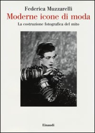 Moderne icone di moda. La costruzione fotografica del mito - Federica Muzzarelli |