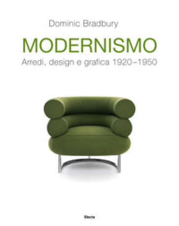 Modernismo. Arredi, design e grafica 1920-1950. Ediz. illustrata - Dominic Bradbury |