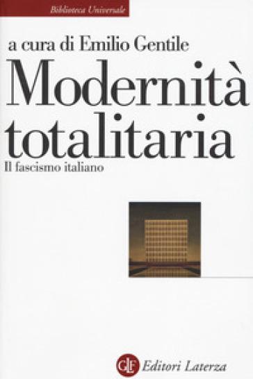 Modernità totalitaria. Il fascismo italiano - E. Gentile |