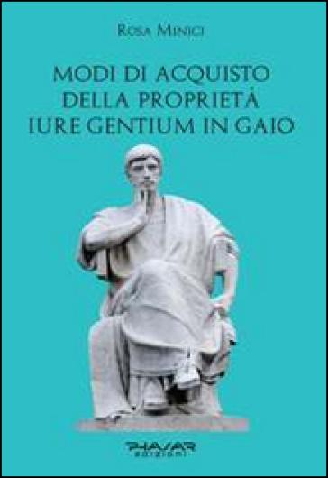 Modi di acquisto della proprietà «iure gentium» in Gaio - Rosa Minici | Ericsfund.org